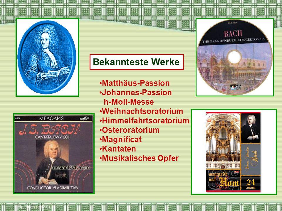 Matthäus-Passion Johannes-Passion h-Moll-Messe Weihnachtsoratorium Himmelfahrtsoratorium Osteroratorium Magnificat Kantaten Musikalisches Opfer Bekann