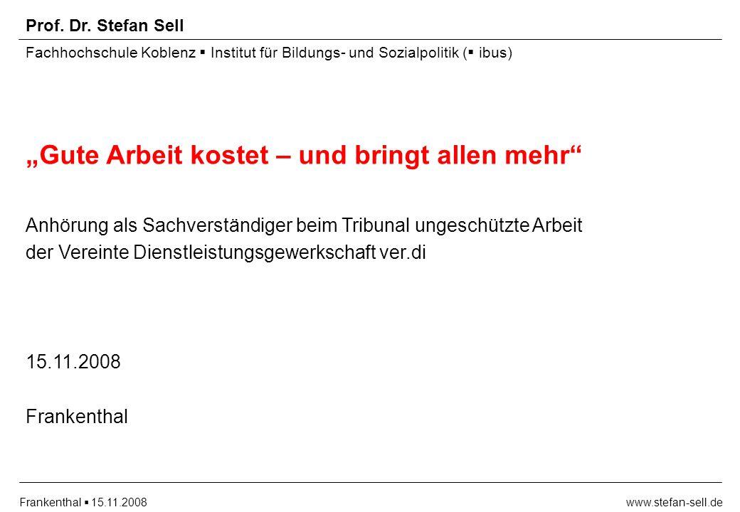 www.stefan-sell.deFrankenthal 15.11.2008 Prof. Dr. Stefan Sell Fachhochschule Koblenz Institut für Bildungs- und Sozialpolitik ( ibus) Gute Arbeit kos