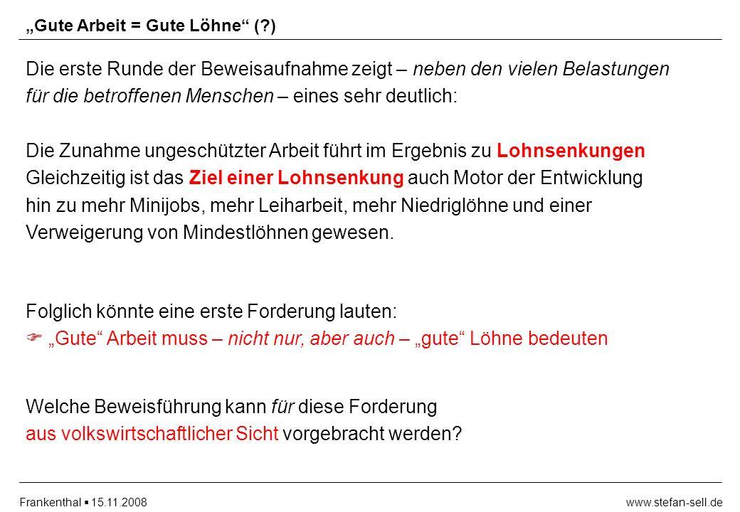 www.stefan-sell.deFrankenthal 15.11.2008 Gute Arbeit = Gute Löhne (?) Die erste Runde der Beweisaufnahme zeigt – neben den vielen Belastungen für die