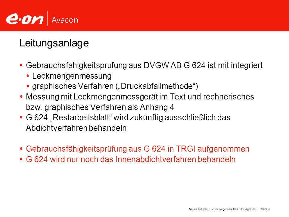 Seite 4Neues aus dem DVGW Regelwerk Gas 03. April 2007 Gebrauchsfähigkeitsprüfung aus DVGW AB G 624 ist mit integriert Leckmengenmessung graphisches V