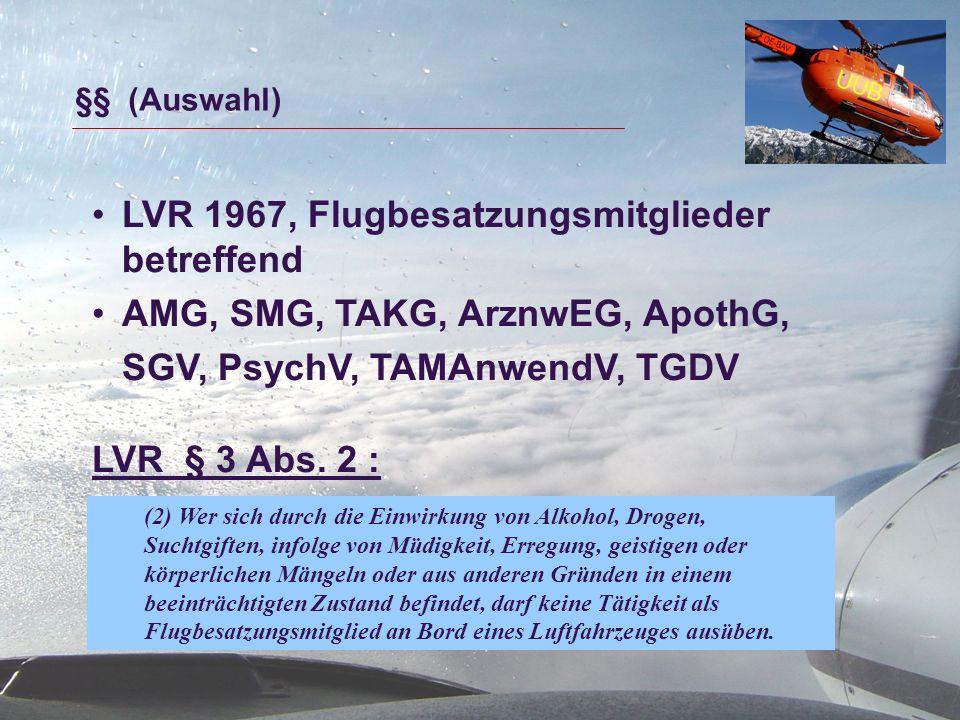 §§ (Auswahl) LVR 1967, Flugbesatzungsmitglieder betreffend AMG, SMG, TAKG, ArznwEG, ApothG, SGV, PsychV, TAMAnwendV, TGDV LVR § 3 Abs. 2 : (2) Wer sic