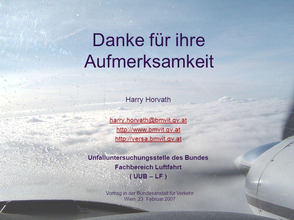 Danke für ihre Aufmerksamkeit Harry Horvath harry.horvath@bmvit.gv.at http://www.bmvit.gv.at http://versa.bmvit.gv.at Unfalluntersuchungsstelle des Bu