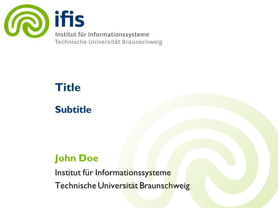 Institut für Informationssysteme Technische Universität Braunschweig Title John Doe Subtitle
