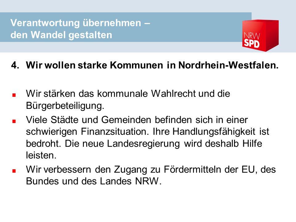 Verantwortung übernehmen – den Wandel gestalten 4.Wir wollen starke Kommunen in Nordrhein-Westfalen.