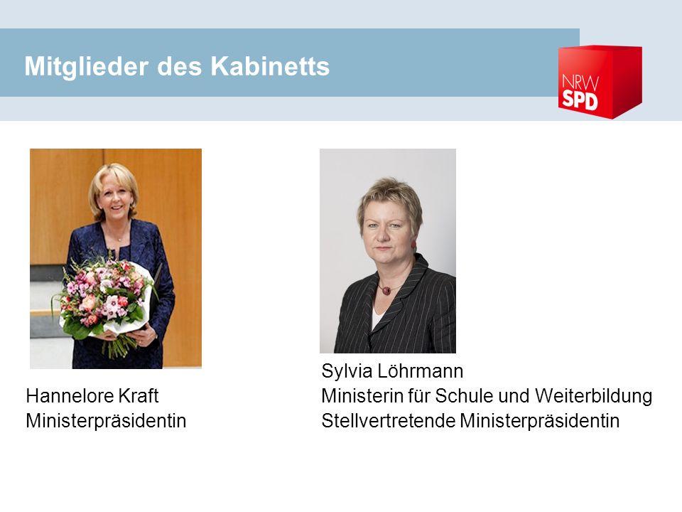 Mitglieder des Kabinetts Hannelore Kraft Ministerpräsidentin Sylvia Löhrmann Ministerin für Schule und Weiterbildung Stellvertretende Ministerpräsidentin