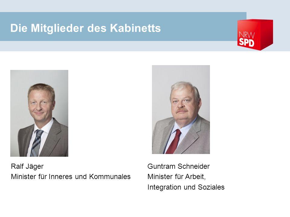 Die Mitglieder des Kabinetts Ralf Jäger Minister für Inneres und Kommunales Guntram Schneider Minister für Arbeit, Integration und Soziales