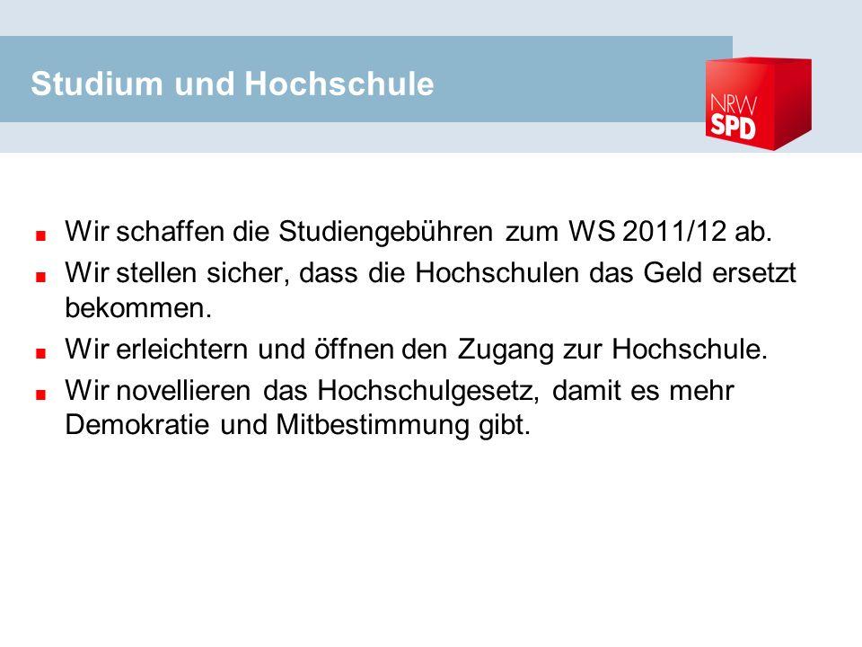 Studium und Hochschule Wir schaffen die Studiengebühren zum WS 2011/12 ab.