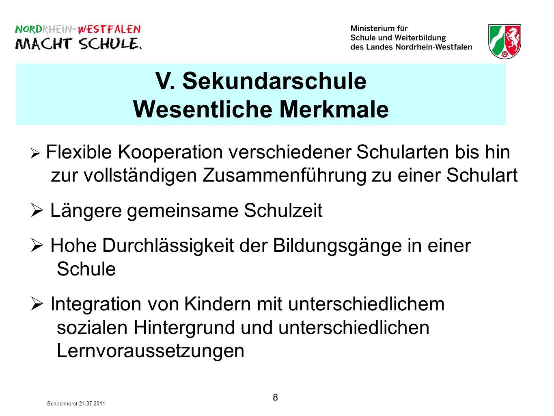8 Sendenhorst 21.07.2011 V. Sekundarschule Wesentliche Merkmale Flexible Kooperation verschiedener Schularten bis hin zur vollständigen Zusammenführun