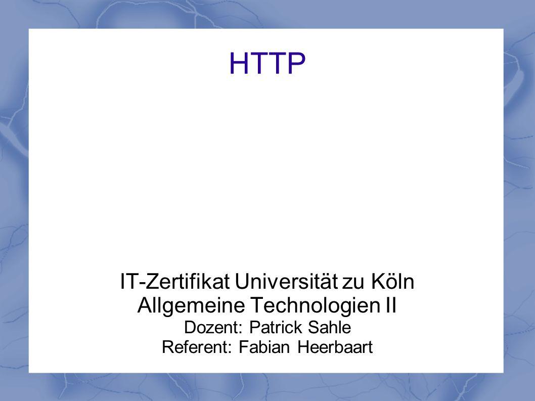 HTTP IT-Zertifikat Universität zu Köln Allgemeine Technologien II Dozent: Patrick Sahle Referent: Fabian Heerbaart