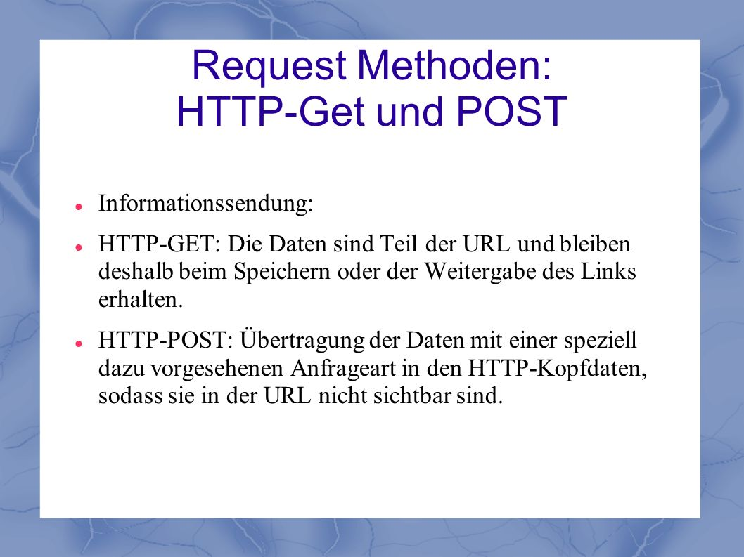 Beispiel GET-Methode GET /index.html HTTP/1.1 Host: www.html-world.de User-Agent: Mozilla/4.0 Accept: image/gif, image/jpeg, */* Connection: Keep-Alive 1.