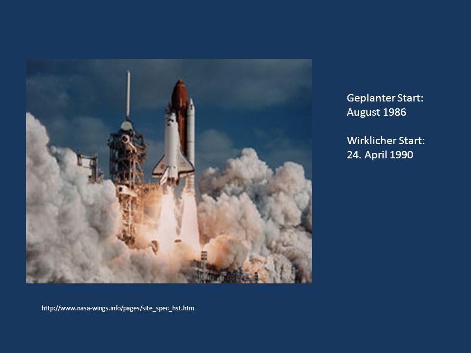 http://www.nasa-wings.info/pages/site_spec_hst.htm Geplanter Start: August 1986 Wirklicher Start: 24.