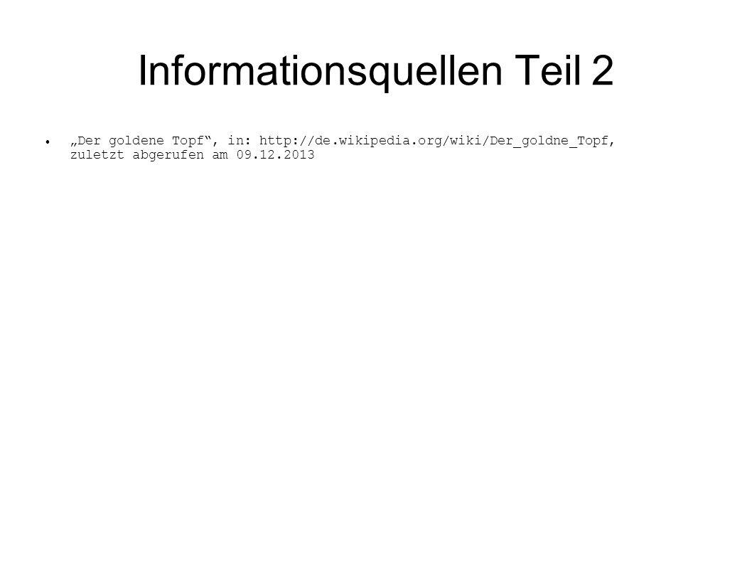 Informationsquellen Teil 2 Der goldene Topf, in: http://de.wikipedia.org/wiki/Der_goldne_Topf, zuletzt abgerufen am 09.12.2013