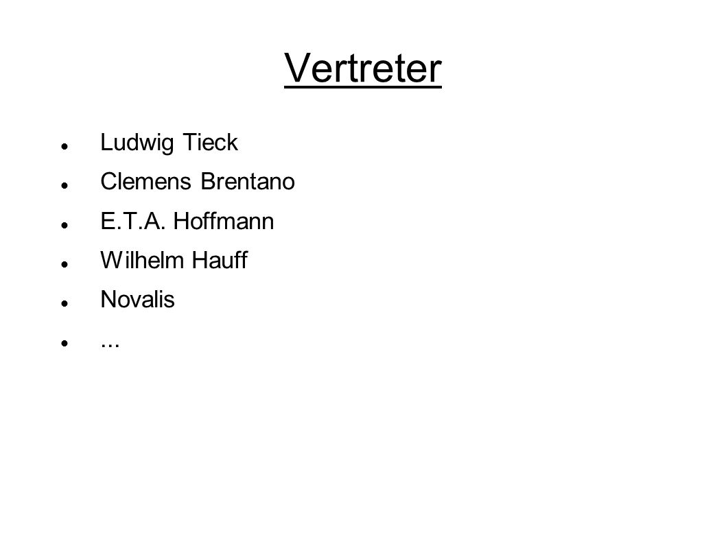 Vertreter Ludwig Tieck Clemens Brentano E.T.A. Hoffmann Wilhelm Hauff Novalis...