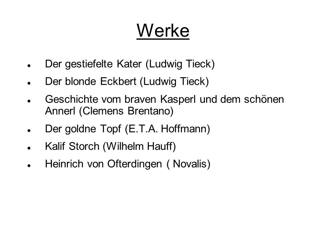 Werke Der gestiefelte Kater (Ludwig Tieck) Der blonde Eckbert (Ludwig Tieck) Geschichte vom braven Kasperl und dem schönen Annerl (Clemens Brentano) D