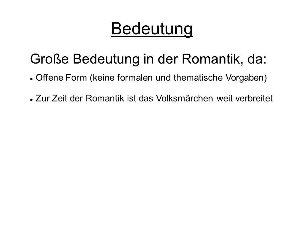 Bedeutung Große Bedeutung in der Romantik, da: Offene Form (keine formalen und thematische Vorgaben) Zur Zeit der Romantik ist das Volksmärchen weit v