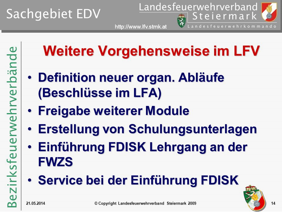 Bezirksfeuerwehrverbände http://www.lfv.stmk.at Sachgebiet EDV Weitere Vorgehensweise im LFV Definition neuer organ. Abläufe (Beschlüsse im LFA)Defini