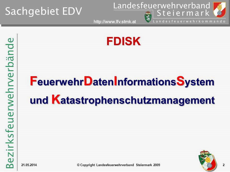 Bezirksfeuerwehrverbände http://www.lfv.stmk.at Sachgebiet EDV FDISK F euerwehr D aten I nformations S ystem und K atastrophenschutzmanagement 21.05.2