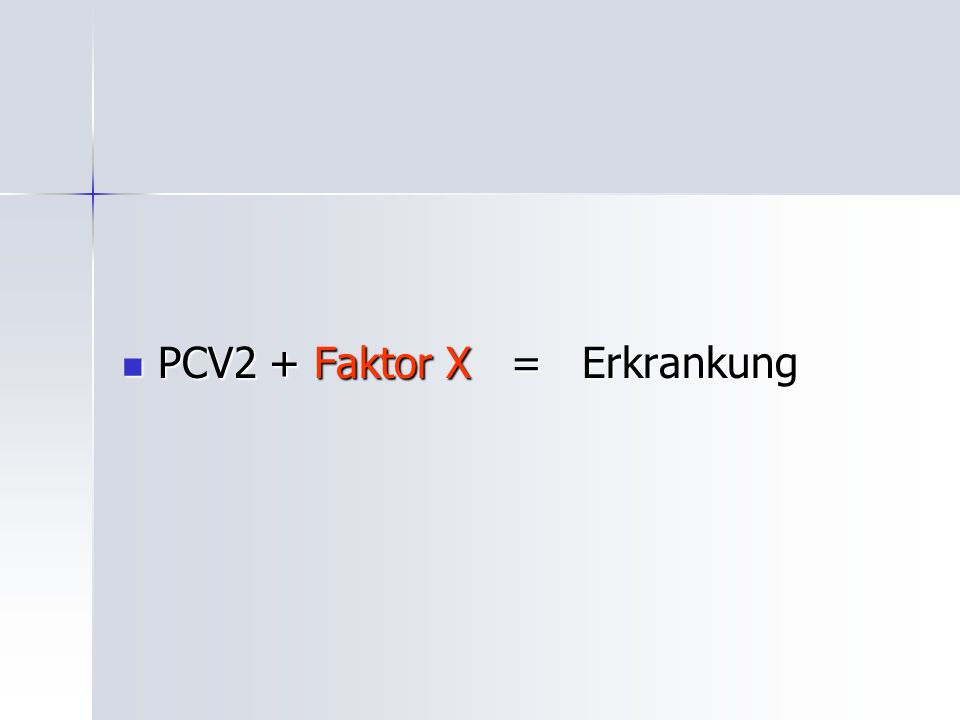 PCV2 + Faktor X = Erkrankung PCV2 + Faktor X = Erkrankung