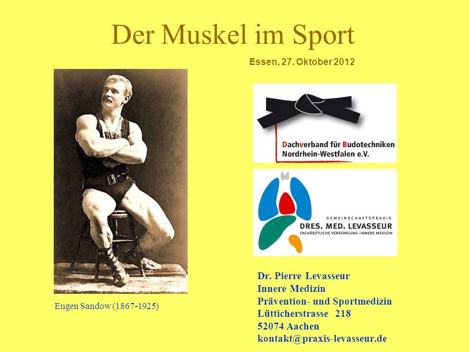 Der Muskel im Sport Dr. Pierre Levasseur Innere Medizin Prävention- und Sportmedizin Lütticherstrasse 218 52074 Aachen kontakt@praxis-levasseur.de Eug