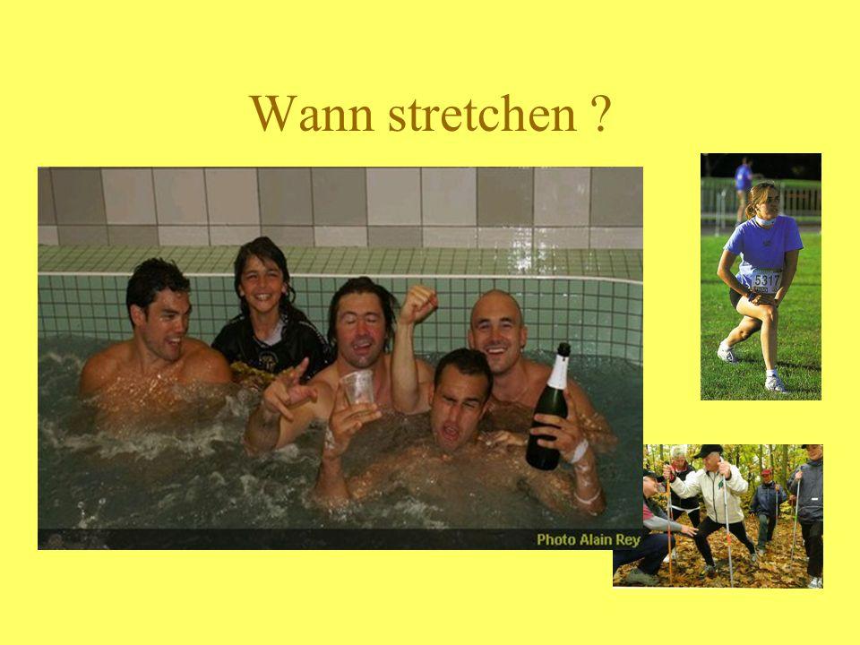 Wann stretchen ? Vorbereitung der Belastung Im Allgemeinen abzuraten Nach der Belastung Zur Verbesserung der Muskel-Entspannung (Wirkung auch auf die