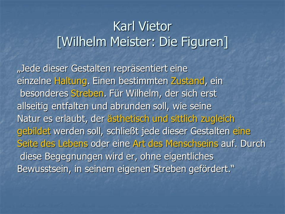 Karl Vietor [Wilhelm Meister: Die Figuren] Jede dieser Gestalten repräsentiert eine einzelne Haltung. Einen bestimmten Zustand, ein besonderes Streben