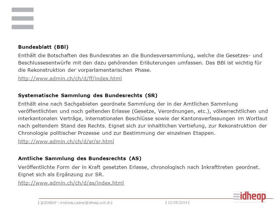 | ©IDHEAP – Andreas.Ladner@idheap.unil.ch | | 21/05/2014 | «Curia Vista» Geschäftsdatenbank des Parlaments.