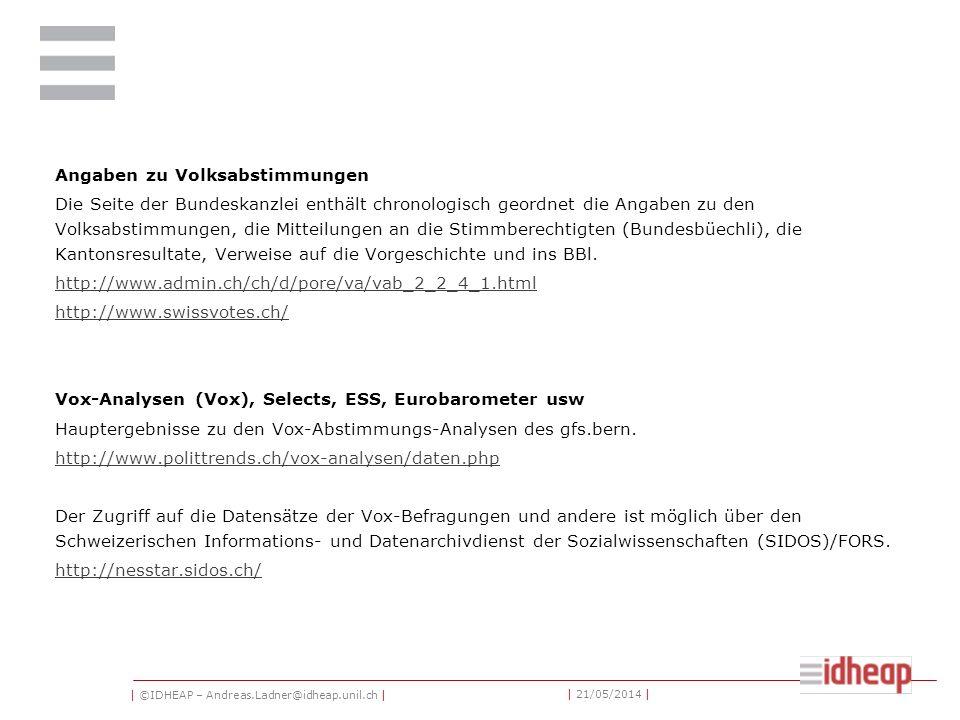 | ©IDHEAP – Andreas.Ladner@idheap.unil.ch | | 21/05/2014 | Bundesblatt (BBl) Enthält die Botschaften des Bundesrates an die Bundesversammlung, welche die Gesetzes- und Beschlussesentwürfe mit den dazu gehörenden Erläuterungen umfassen.