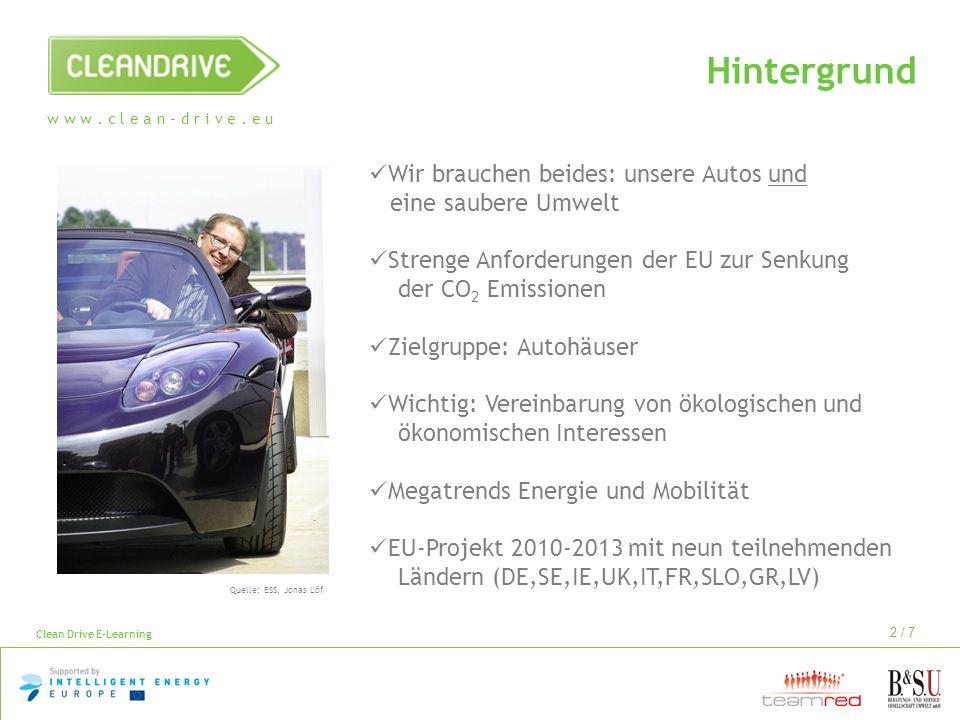 w w w. c l e a n – d r i v e. e u Clean Drive E-Learning 2 / 7 Wir brauchen beides: unsere Autos und eine saubere Umwelt Strenge Anforderungen der EU