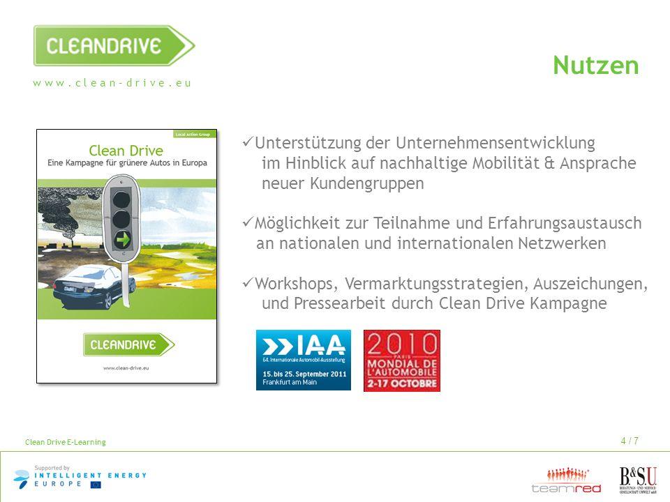 w w w. c l e a n – d r i v e. e u Clean Drive E-Learning 4 / 7 Unterstützung der Unternehmensentwicklung im Hinblick auf nachhaltige Mobilität & Anspr