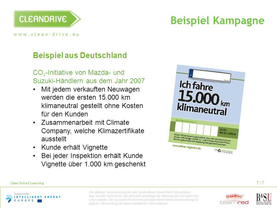 w w w. c l e a n – d r i v e. e u Clean Drive E-Learning 7 / 7 Beispiel Kampagne Beispiel aus Deutschland CO 2 -Initiative von Mazda- und Suzuki-Händl