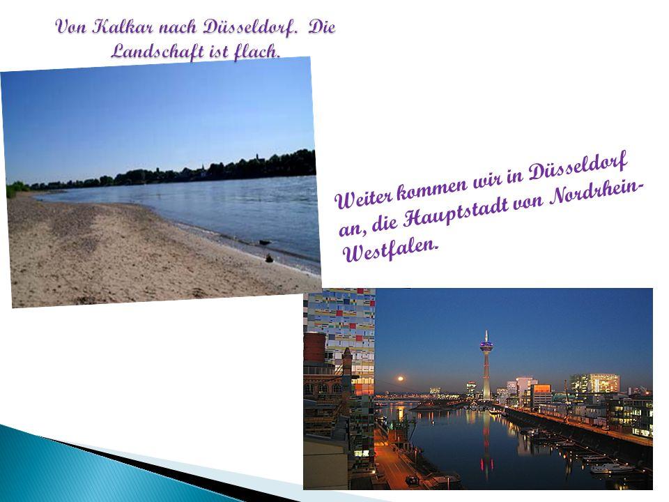 Weiter kommen wir in Düsseldorf an, die Hauptstadt von Nordrhein- Westfalen.