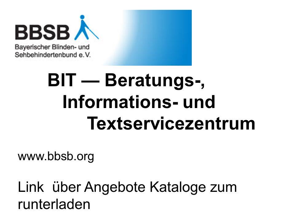 BIT Beratungs-, Informations- und Textservicezentrum www.bbsb.org Link über Angebote Kataloge zum runterladen