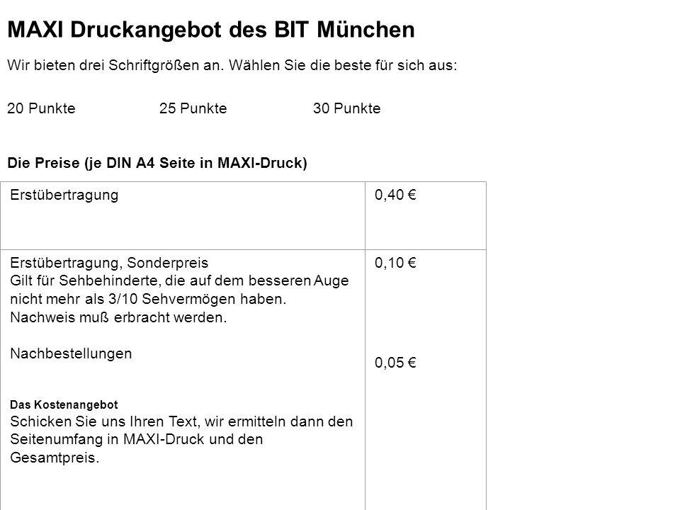 BIT-Zentrum Arnulfstr. 22 80335 München MAXI Druckangebot des BIT München Wir bieten drei Schriftgrößen an. Wählen Sie die beste für sich aus: 20 Punk
