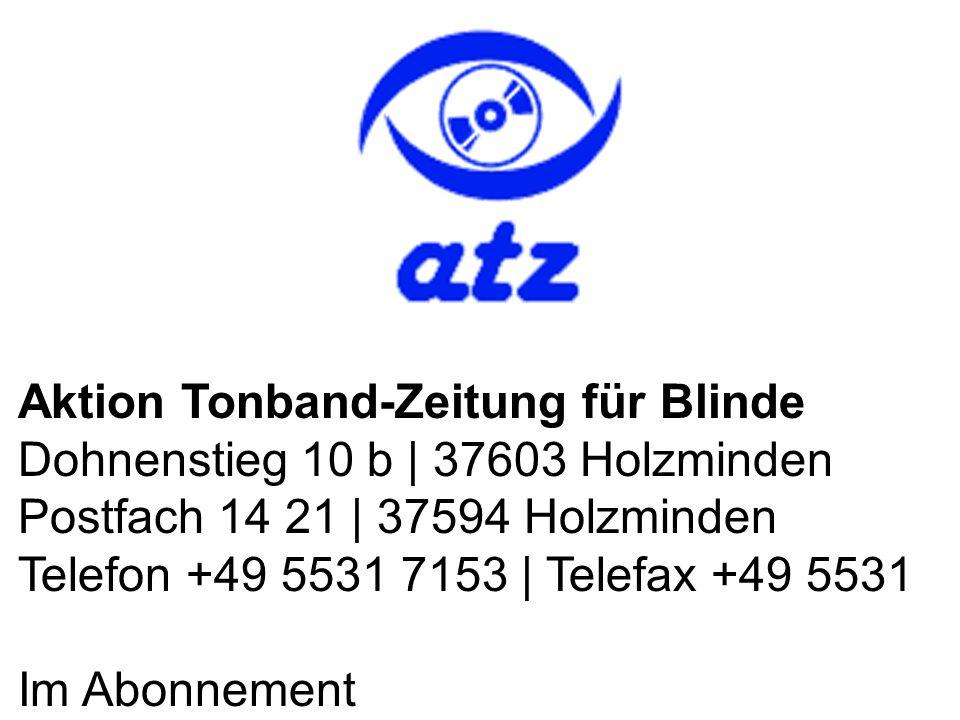 Aktion Tonband-Zeitung für Blinde Dohnenstieg 10 b | 37603 Holzminden Postfach 14 21 | 37594 Holzminden Telefon +49 5531 7153 | Telefax +49 5531 Im Abonnement
