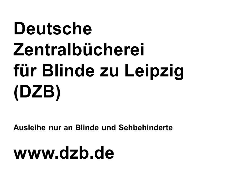 Deutsche Zentralbücherei für Blinde zu Leipzig (DZB) Ausleihe nur an Blinde und Sehbehinderte www.dzb.de