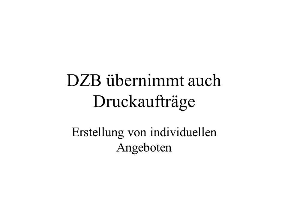 DZB übernimmt auch Druckaufträge Erstellung von individuellen Angeboten