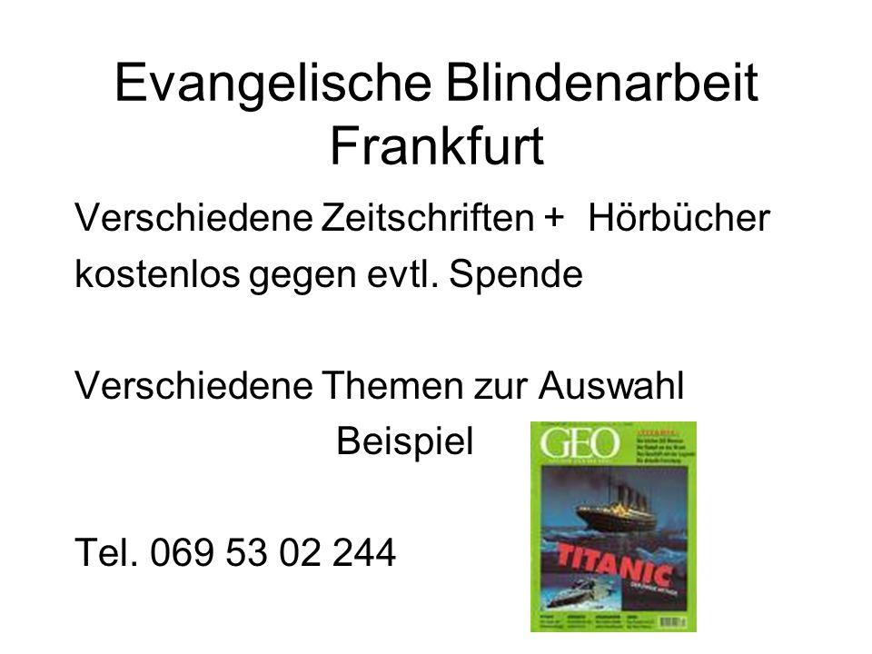 Evangelische Blindenarbeit Frankfurt Verschiedene Zeitschriften + Hörbücher kostenlos gegen evtl. Spende Verschiedene Themen zur Auswahl Beispiel Tel.