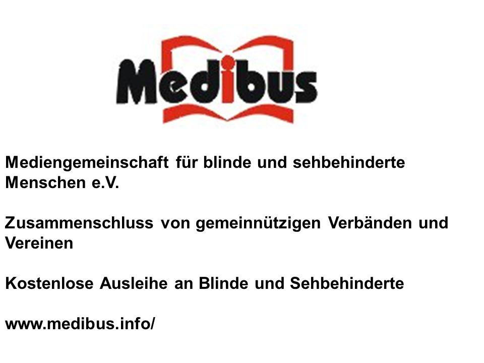 Mediengemeinschaft für blinde und sehbehinderte Menschen e.V. Zusammenschluss von gemeinnützigen Verbänden und Vereinen Kostenlose Ausleihe an Blinde