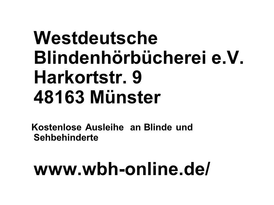 Westdeutsche Blindenhörbücherei e.V. Harkortstr. 9 48163 Münster Kostenlose Ausleihe an Blinde und Sehbehinderte www.wbh-online.de/