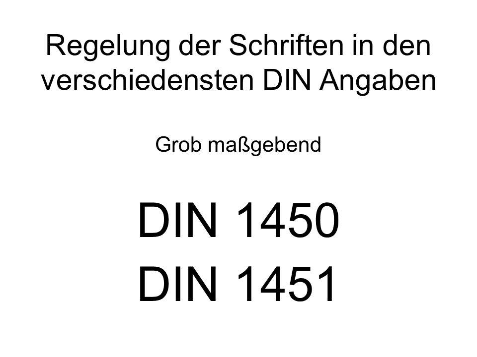 Regelung der Schriften in den verschiedensten DIN Angaben Grob maßgebend DIN 1450 DIN 1451