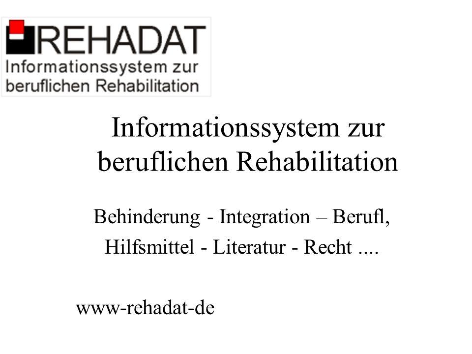 Informationssystem zur beruflichen Rehabilitation Behinderung - Integration – Berufl, Hilfsmittel - Literatur - Recht.... www-rehadat-de