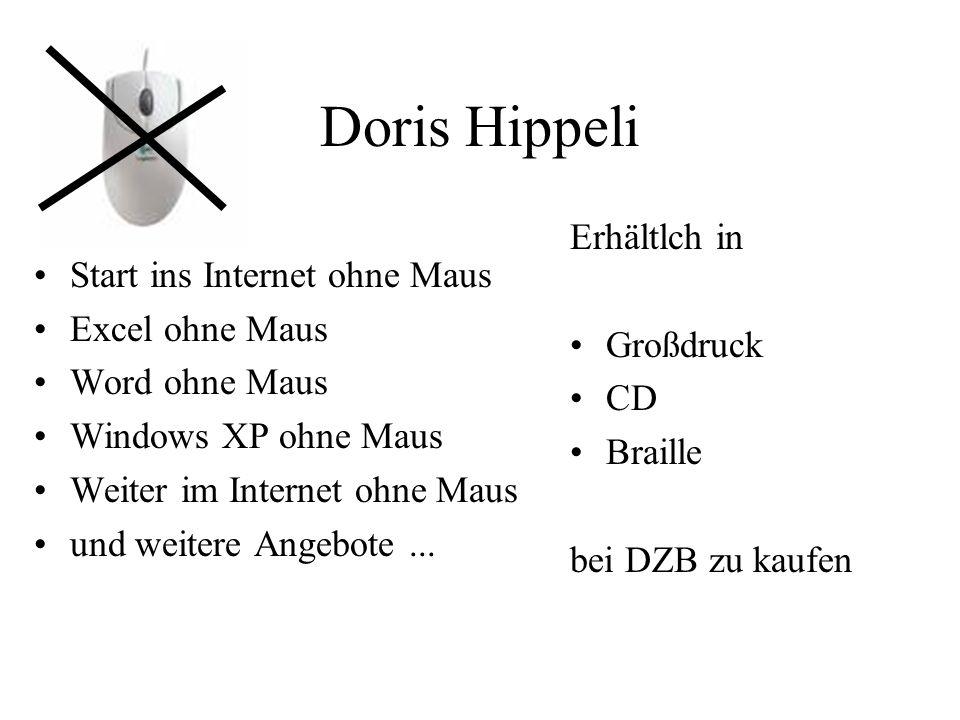 Doris Hippeli Start ins Internet ohne Maus Excel ohne Maus Word ohne Maus Windows XP ohne Maus Weiter im Internet ohne Maus und weitere Angebote... Er