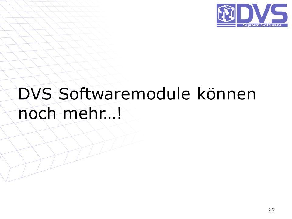22 DVS Softwaremodule können noch mehr…!