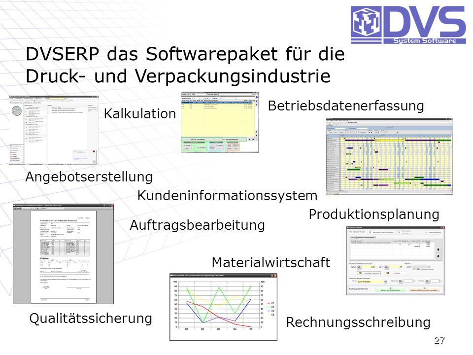27 DVSERP das Softwarepaket für die Druck- und Verpackungsindustrie Kalkulation Rechnungsschreibung Materialwirtschaft Qualitätssicherung Betriebsdate