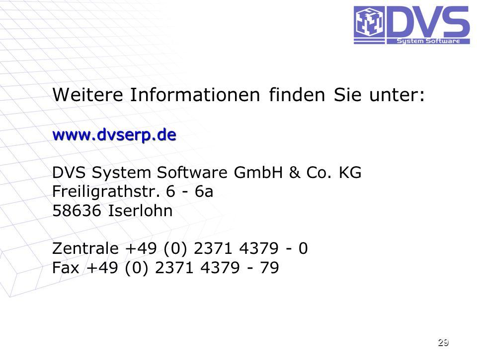 Weitere Informationen finden Sie unter: www.dvserp.de DVS System Software GmbH & Co. KG Freiligrathstr. 6 - 6a 58636 Iserlohn Zentrale +49 (0) 2371 43