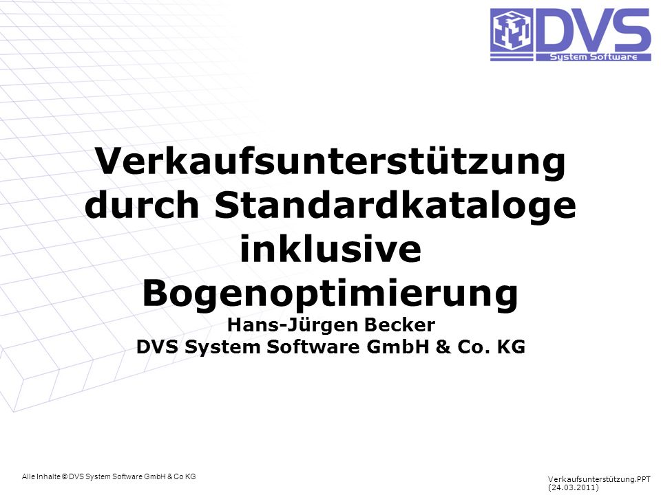 Verkaufsunterstützung durch Standardkataloge inklusive Bogenoptimierung Hans-Jürgen Becker DVS System Software GmbH & Co. KG Alle Inhalte © DVS System