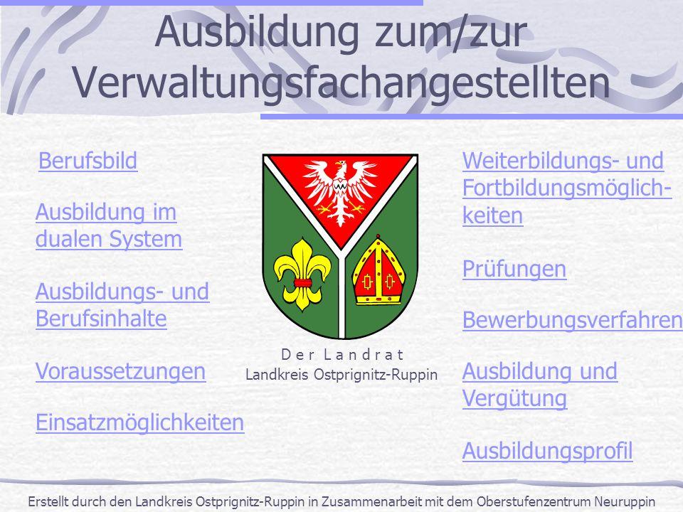 Erstellt durch den Landkreis Ostprignitz-Ruppin in Zusammenarbeit mit dem Oberstufenzentrum Neuruppin Ausbildung zum/zur Verwaltungsfachangestellten B