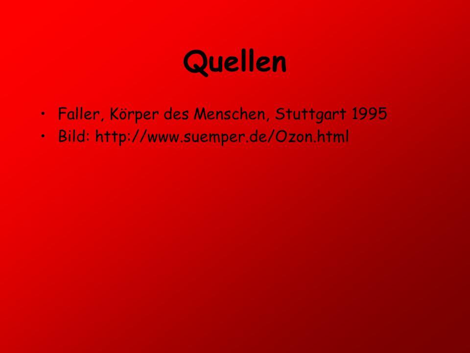 Quellen Faller, Körper des Menschen, Stuttgart 1995 Bild: http://www.suemper.de/Ozon.html