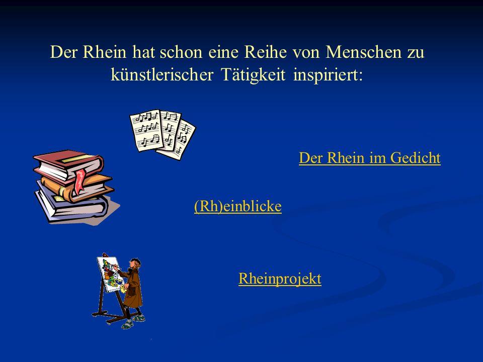 Der Rhein hat schon eine Reihe von Menschen zu künstlerischer Tätigkeit inspiriert: Der Rhein im Gedicht (Rh)einblicke Rheinprojekt