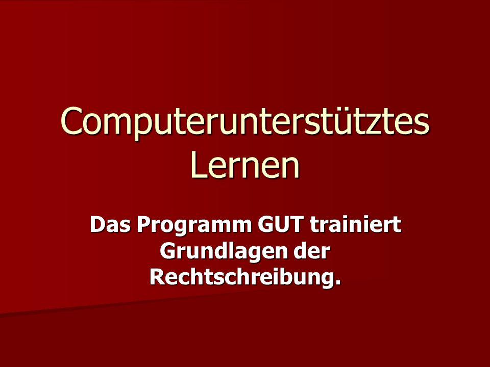 Computerunterstütztes Lernen Das Programm GUT trainiert Grundlagen der Rechtschreibung.